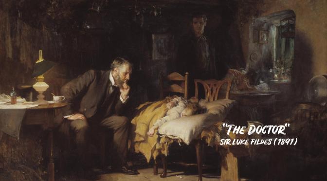 "Artworks: ""The Doctor""  –   Sir Luke Fildes (1891)"