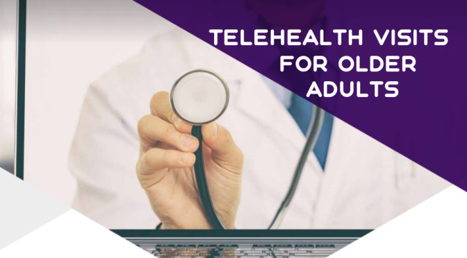 TELEHEALTH: OLDER ADULTS INCREASINGLY FIND VIRTUAL VISITS SAME AS IN-PERSON