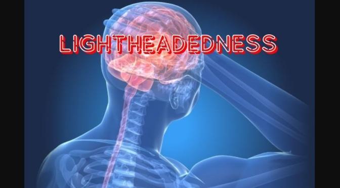 LIGHTHEADEDNESS: ITS SYMPTOMS & CONDITIONS