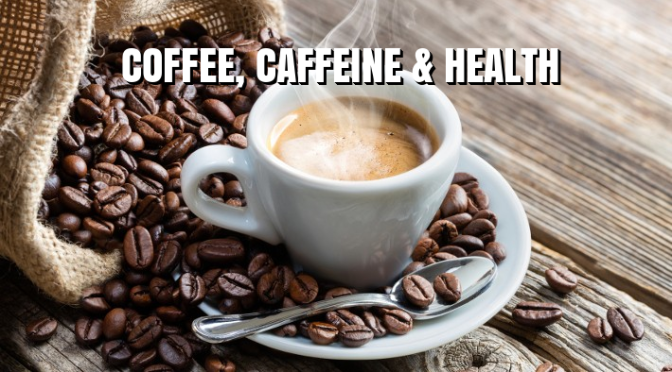 "HEALTH: NEW STUDIES FIND ""COFFEE & CAFFEINE"" LOWER HEART DISEASE, CANCER RISK"