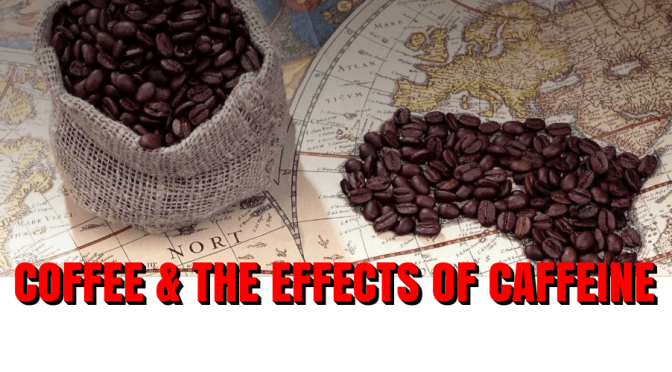 HEALTH: COFFEE & THE EFFECTS OF CAFFEINE