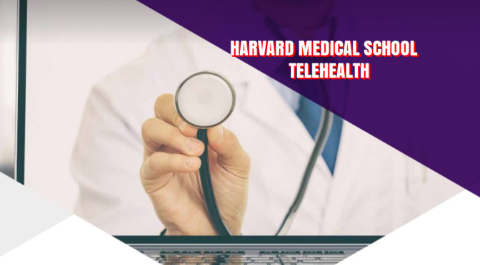 TELEHEALTH: 'ADVANTAGES & DISADVANTAGES' (HARVARD)
