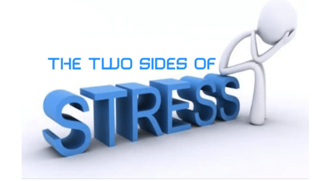 THE TWO SIDES OF STRESS