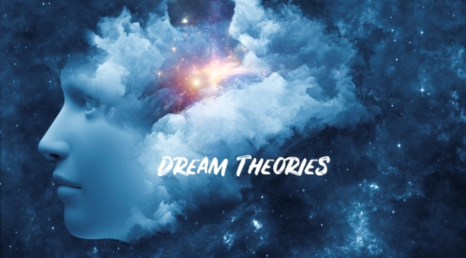 DR. C'S JOURNAL: A WORD ABOUT DREAM THEORIES